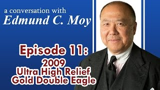Edmund C. Moy Episode 11: 2009 Ultra High Relief Double Eagle