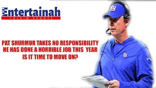 New York Giants Pat Shurmur takes no accountability! Is it time to move on?