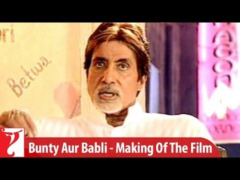 Making Of The Film - Part 2 - Bunty Aur Babli