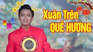 Xuân Trên Quê Hương - Hoàng Gia Khánh | Nhạc Xuân Hay Nhất Tết 2019 MV HD