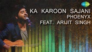Ka Karoon Sajani | Unplugged | Hindi Song | Phoenyx Feat. Arijit Singh