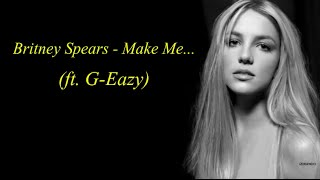 Britney Spears - Make Me ft. G-Eazy (With Lyrics)