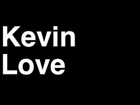 How to Pronounce Kevin Love Minnesota Timberwolves NBA Basketball Player Runforthecube