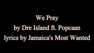 Download Lagu We Pray - Dre Island ft. Popcaan (Lyrics) Gratis STAFABAND