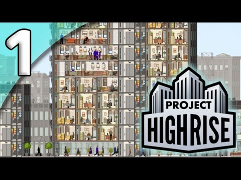 Project Highrise *First Taste* - 1. Going Up! - Let's Play Project Highrise Gameplay