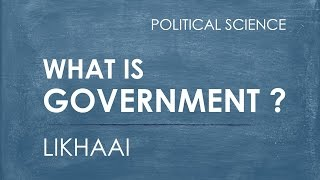 Polity Lecture (IAS) : What is Government ? || Likhaai || Vaibhav Garg