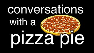 conversations with a pizza pie