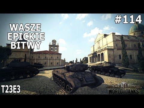 Wasze Epickie Bitwy #114 - WOT - T23E3, Fryzjer I Wakacje