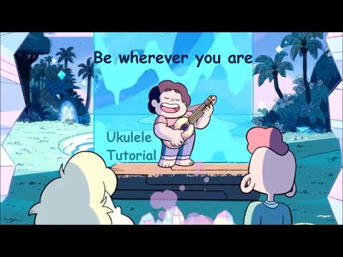 Be wherever you are  Steven Universe  Ukulele Tutorial Chords, Strumming