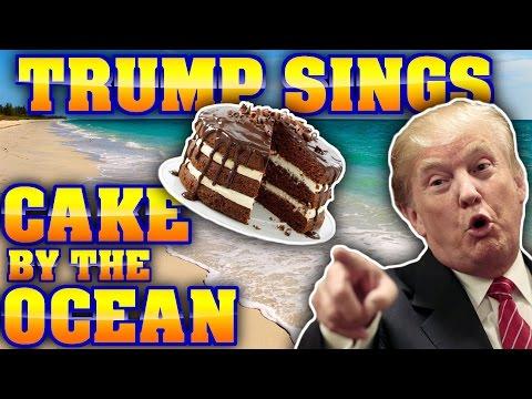 Donald Trump Sings Cake By The Ocean
