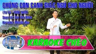 [Karaoke Chèo Minhdc Hpu] Chúng Con Canh Giấc Ngủ Cho Người (Tò Vò - TONE NAM) - SL Bùi Văn Nhân