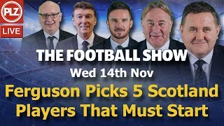 Ferguson picks his 5 must starters for Scotland - Football Show - Wed 14th Nov 2018