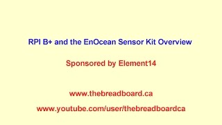 RPI B+ and the EnOcean Sensor Kit Overview of Up Comming Blogs and Videos