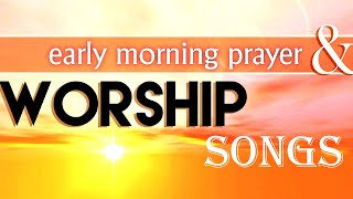 Early Morning Worship Songs & Prayer - Non Stop Praise and Worships - Gospel Music 2020