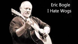 Watch Eric Bogle I Hate Wogs video