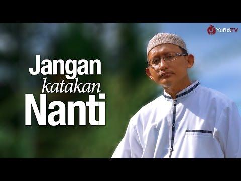 Ceramah Singkat: Jangan Katakan Nanti - Ustadz Badru Salam, Lc.