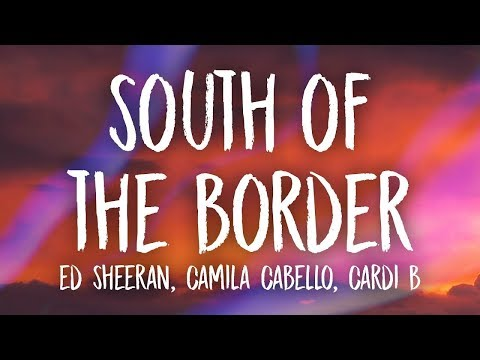 Download Lagu  Ed Sheeran, Camila Cabello - South of the Border s ft. Cardi B Mp3 Free