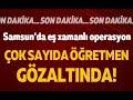 Samsun'da FETÖPDY operasyonu: Çok sayıda gözaltı!