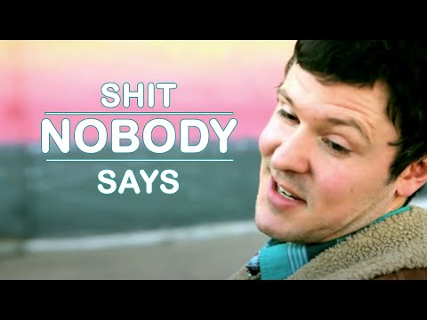 Sh*t Nobody Says