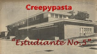 "Creepypasta: ""Estudiante No.5"""