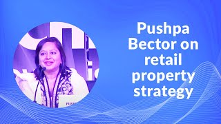Pushpa Bector on retail property