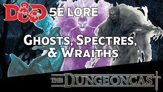 D&D 5E Lore Ghosts, Specters, and Wraiths: Monster Mythos - Ep.102 The Dungeoncast