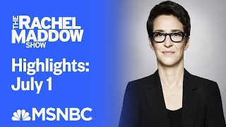 Watch Rachel Maddow Highlights: July 1 | MSNBC