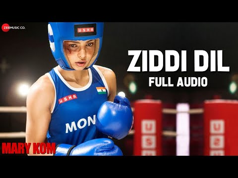 ZIDDI DIL Full Audio | MARY KOM | Feat Priyanka Chopra | HD