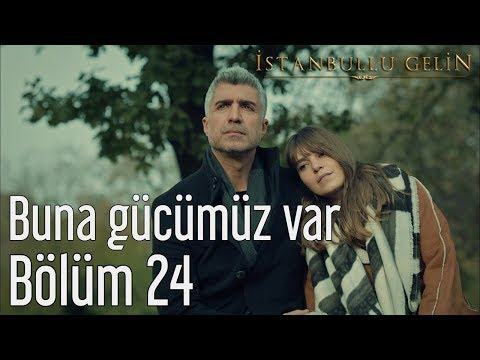İstanbullu Gelin 24. Bölüm - Buna Gücümüz Var