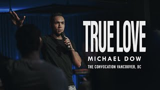 TRUE LOVE | Michael Dow | Burning Ones Vancouver Convocation