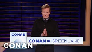 Conan Announces His Trip To Greenland - CONAN on TBS
