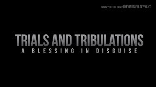 Trials and Tribulations – A Blessing In Disguise