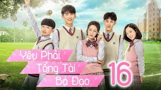 Yêu Phải Tổng Tài Bá Đạo - Tập 16 | Thuyết Minh | Phim Trung Quốc Cực Hay 2018