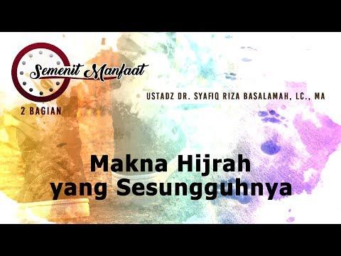 Semenit Manfaat: Makna Hijrah yang Sesungguhnya - Ustadz Dr. Syafiq Riza Basalamah, Lc., MA