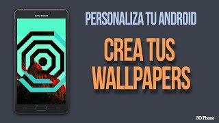 Personaliza tu Android: Crea tus Wallpapers