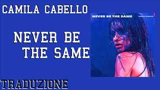 Download Lagu Camila Cabello - Never Be The Same (Traduzione) Gratis STAFABAND