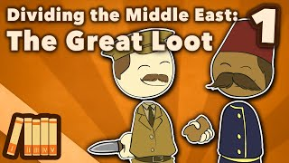 Dividing the Middle East - The Great Loot - Extra History - 1