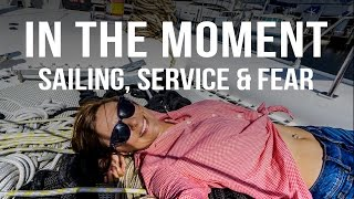 In the Moment - Sailing, Service & Fear