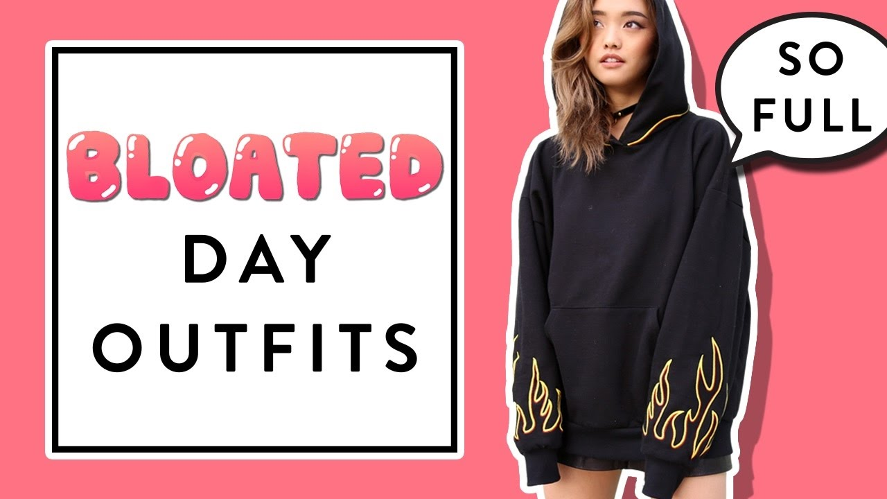 Bloated Day Outfits