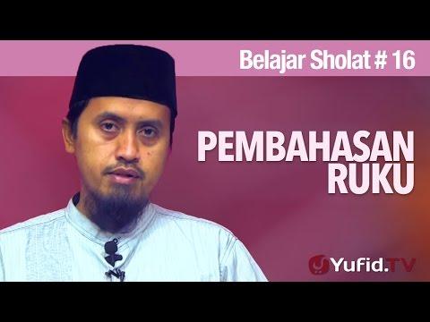 Kajian Islam Fiqih Sholat: Belajar Sholat Bagian 16  - Pembahasan Ruku - Ustadz Abdullah Zaen, MA