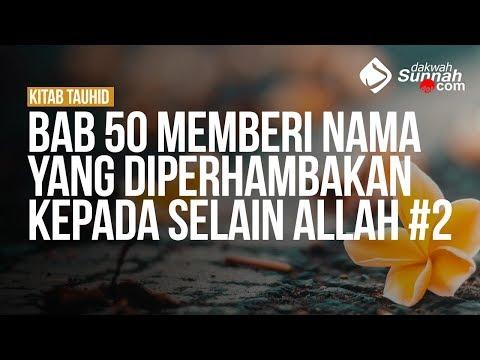 Bab 50 Memberi nama yang diperhambakan kepada selain Allah #2 - Ustadz Ahmad Zainuddin Al - Banjary