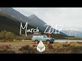 Indie/Rock/Alternative Compilation - March 2017 (1½-Hour Playlist)