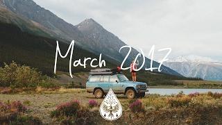 Indie/Rock/Alternative Compilation - March 2017 (1½-Hour Playlist)
