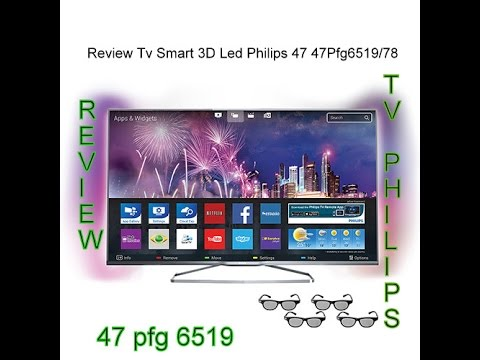 Review - Tv Smart Tv 3D Led Philips 47