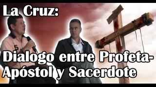La Cruz: Dialogo entre Profeta-Apóstol y Sacerdote ¡Exclusivo e Inigualable!