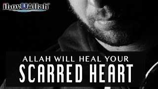 Allah Will Heal Your Scarred Heart