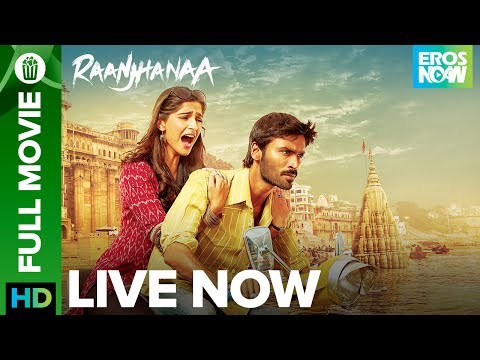 Raanjhanaa | Full Movie LIVE On Eros Now | Dhanush & Sonam Kapoor
