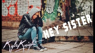Kyle Knight - HEY SISTER (Official Music Video)