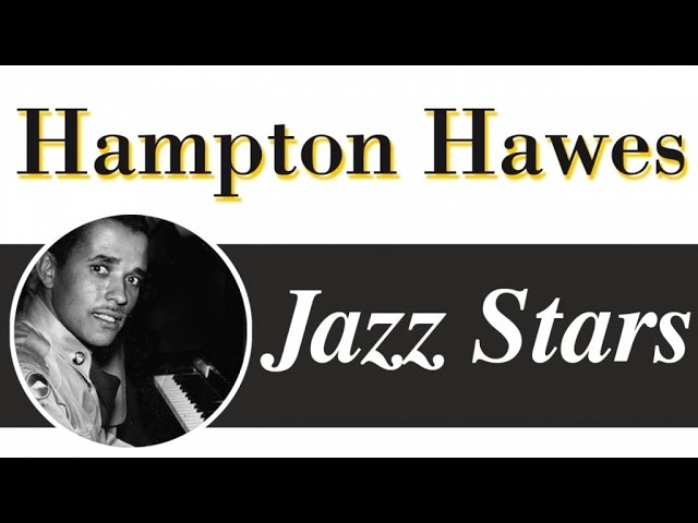 Hampton Hawes - West Coast Jazz Piano Legend