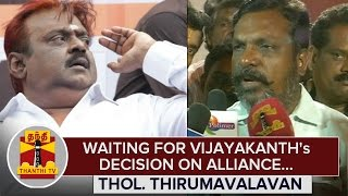 Waiting for Vijayakanth's Decision on Alliance : Thol. Thirumavalavan – Thanthi TV
